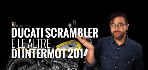 ducati scrambler novità intermot 2014 video vlog motoreetto